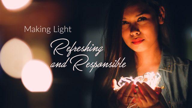 Making Light Refreshing and Responsible